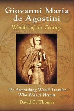 Giovanni Maria de Agostini, Wonder of the Century -- The Astonishing World Traveler Who Was A Hermit