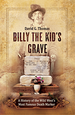 Billy the Kid's Grave – A History of the Wild West's Most Famous Death Marker
