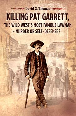 Killing Pat Garrett, The Wild West's Most Famous Lawman -- Murder or Self-Defense?